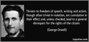 quote-threats-to-freedom-of-speech-writing-and-action-though-often-trivial-in-isolation-are-cumulative-george-orwell-257224